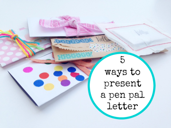 5 ways to present a pen pal letter